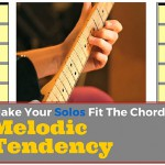 How To Make Your Solos Fit The Chords: Melodic Tendency